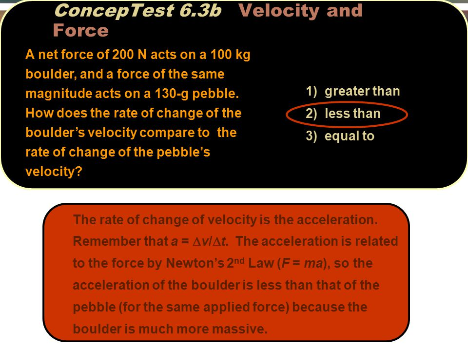 1) greater than 2) less than 3) equal to The rate of change of velocity is the acceleration.
