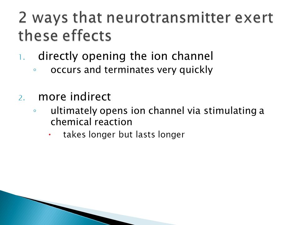 1. directly opening the ion channel ◦ occurs and terminates very quickly 2.
