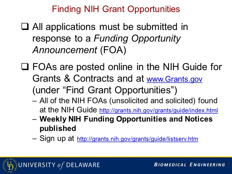 B IOMEDICAL E NGINEERING Finding NIH Grant Opportunities  All applications must be submitted in response to a Funding Opportunity Announcement (FOA)