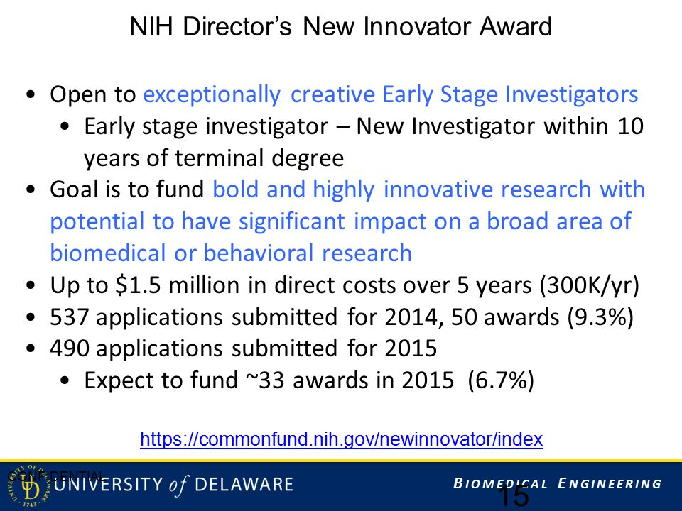B IOMEDICAL E NGINEERING NIH Director's New Innovator Award 15 CONFIDENTIAL Open to exceptionally creative Early Stage Investigators Early stage inves
