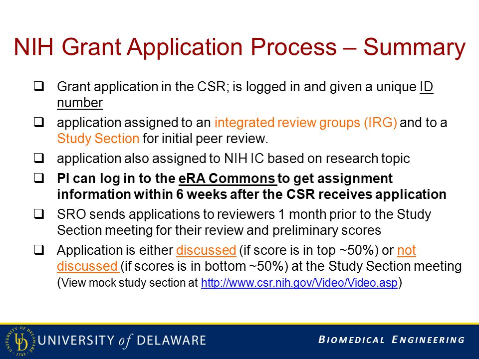 B IOMEDICAL E NGINEERING NIH Grant Application Process – Summary  Grant application in the CSR; is logged in and given a unique ID number  applicati