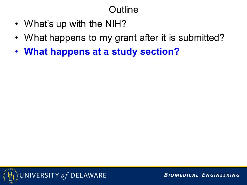 Outline What's up with the NIH? What happens to my grant after it is submitted? What happens at a study section?