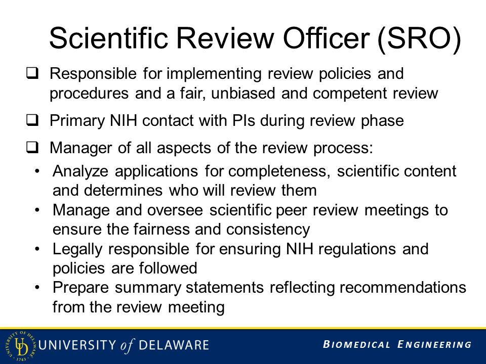 B IOMEDICAL E NGINEERING Scientific Review Officer (SRO)  Responsible for implementing review policies and procedures and a fair, unbiased and compet