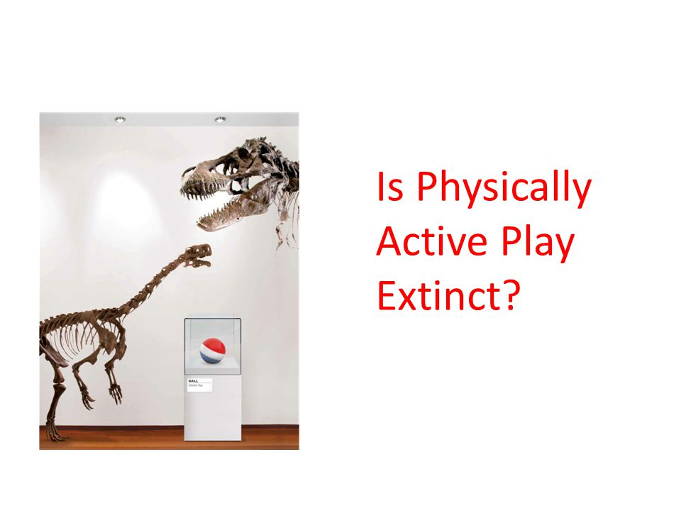 Is Physically Active Play Extinct?
