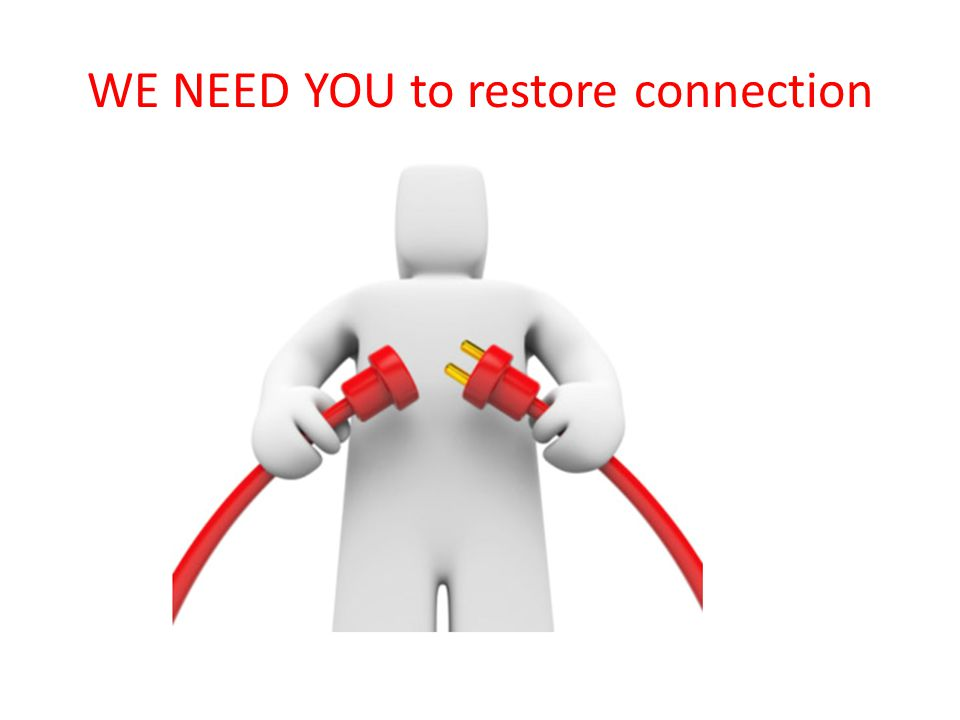 WE NEED YOU to restore connection