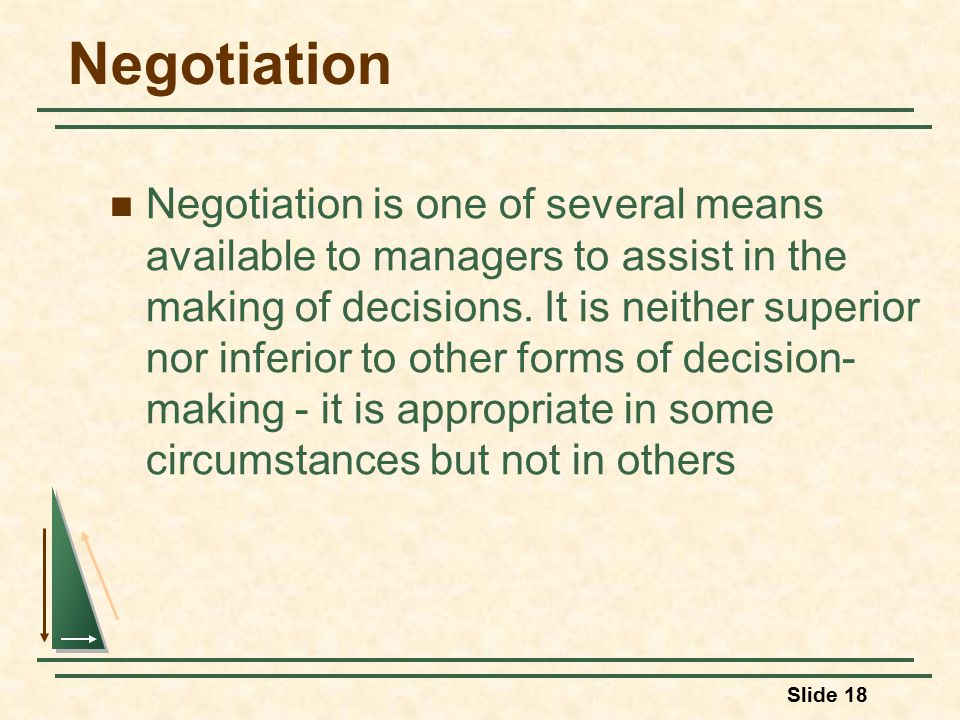 Slide 18 Negotiation Negotiation is one of several means available to managers to assist in the making of decisions.