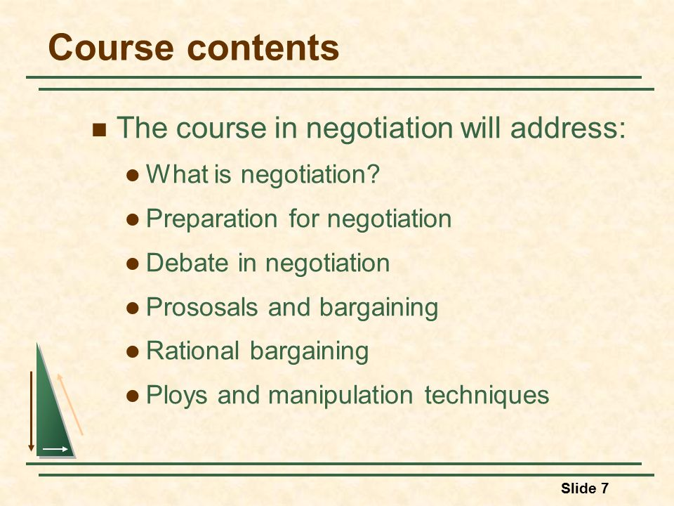 Slide 7 Course contents The course in negotiation will address: What is negotiation.