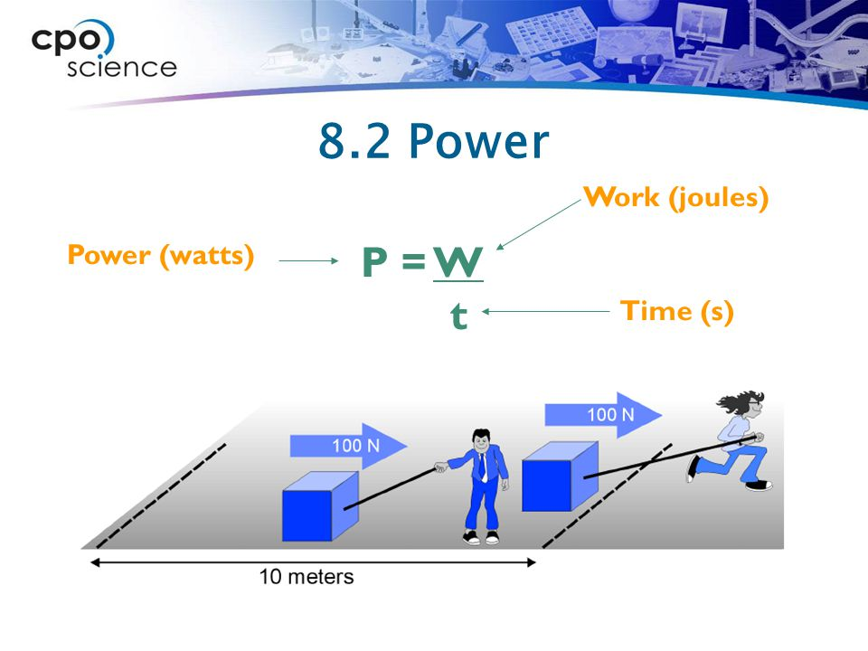 8.2 Power P = W t Time (s) Work (joules) Power (watts)