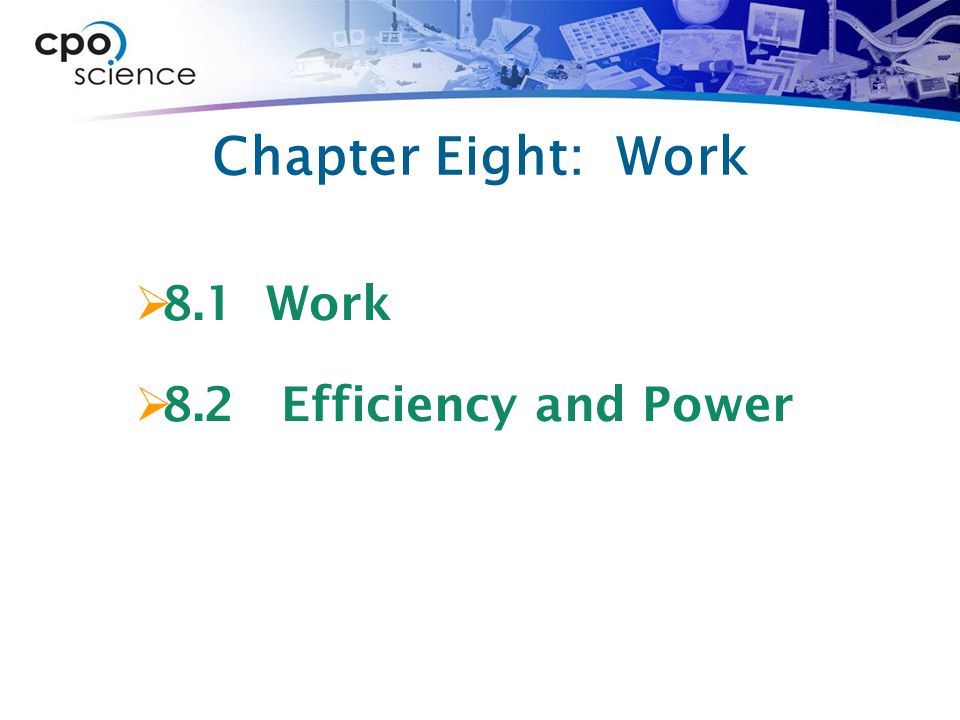 Chapter 8.2 Learning Goals  Describe the relationship between work and power.