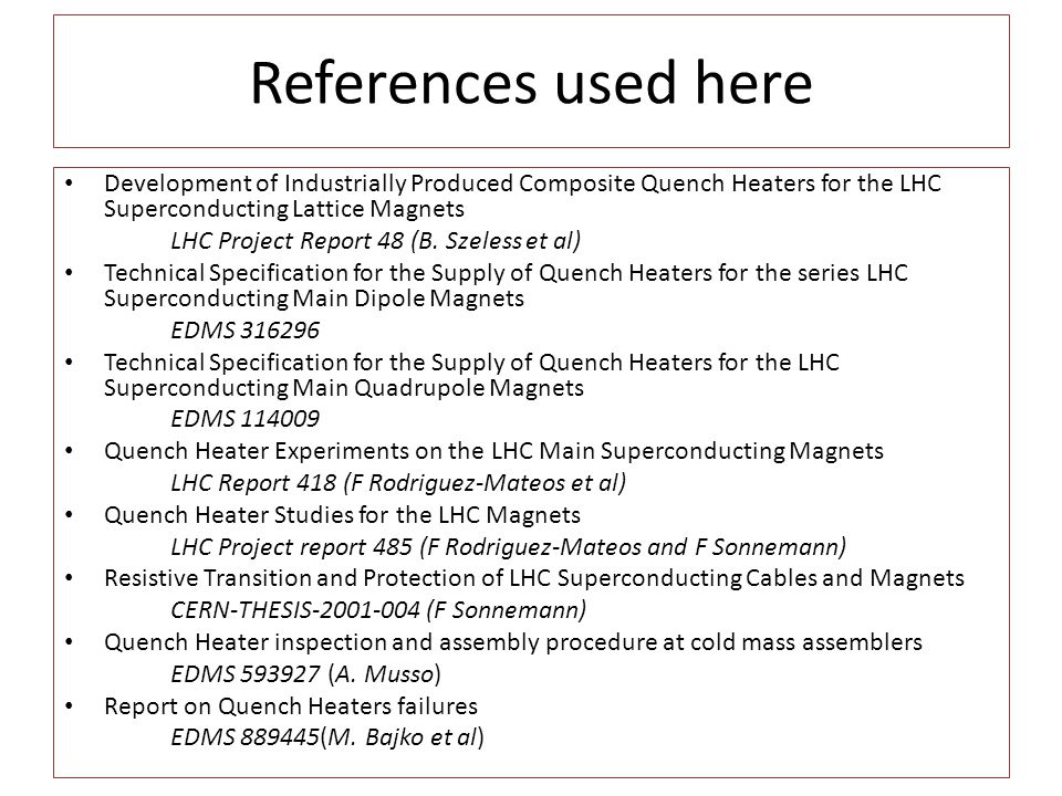References used here Development of Industrially Produced Composite Quench Heaters for the LHC Superconducting Lattice Magnets LHC Project Report 48 (B.