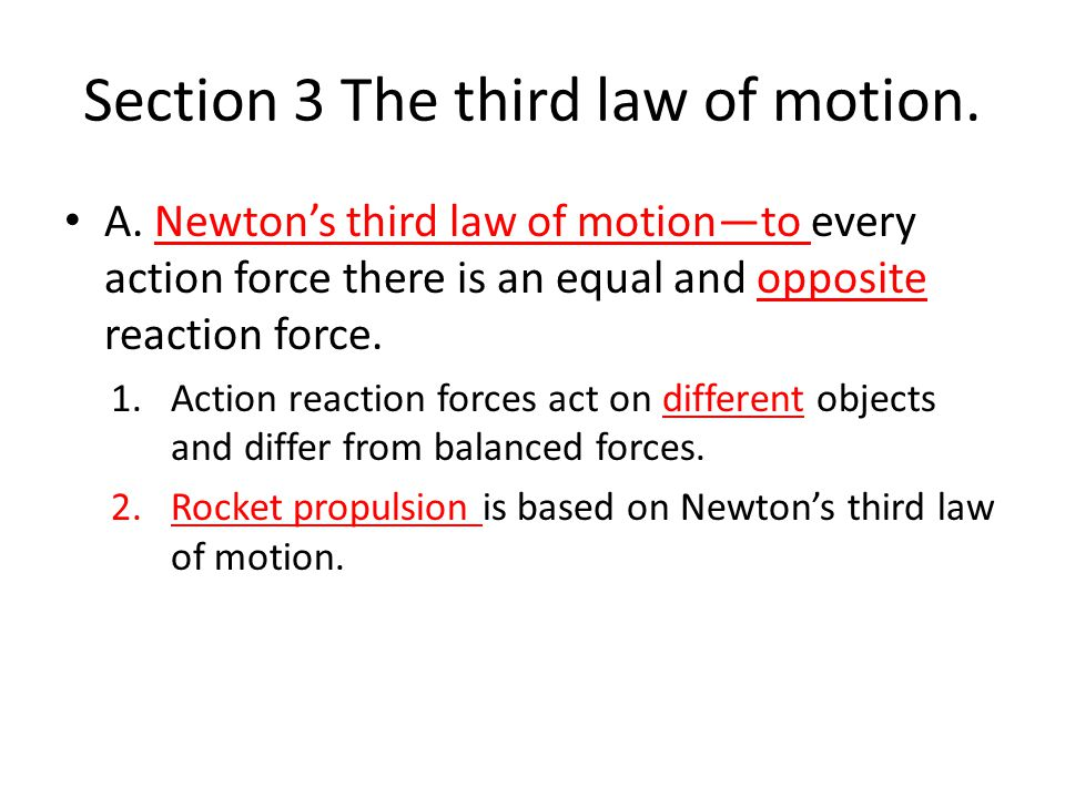 Section 3 The third law of motion. A. Newton's third law of motion—to every action force there is an equal and opposite reaction force. 1.Action react