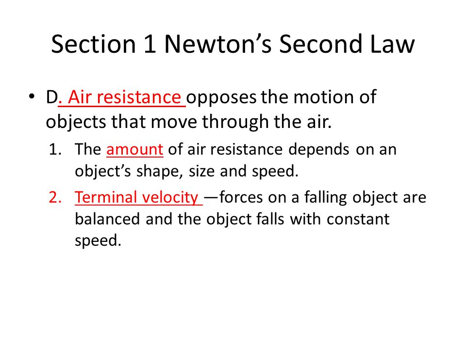Section 1 Newton's Second Law D. Air resistance opposes the motion of objects that move through the air. 1.The amount of air resistance depends on an