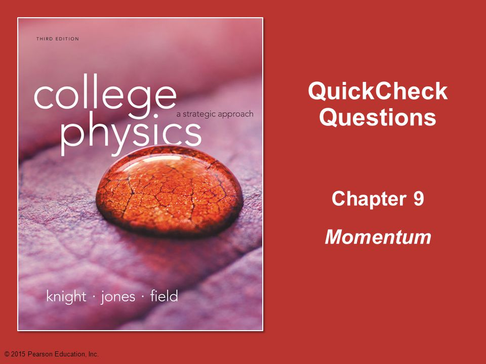 Chapter 9 QuickCheck Questions Momentum © 2015 Pearson Education, Inc.