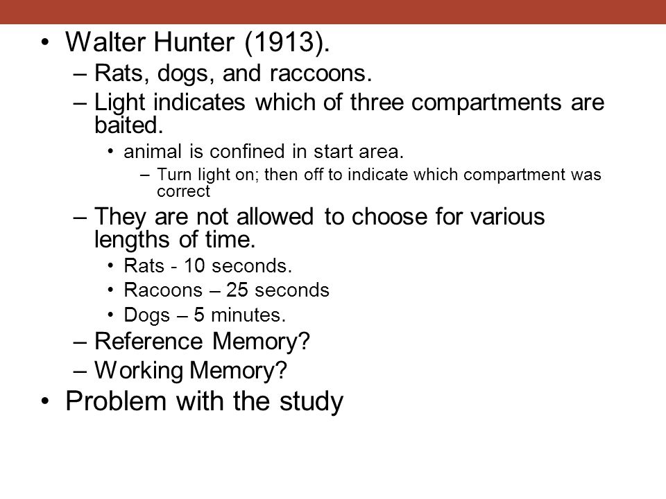 Walter Hunter (1913). –Rats, dogs, and raccoons. –Light indicates which of three compartments are baited. animal is confined in start area. –Turn ligh