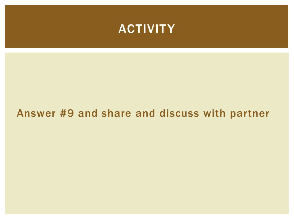 Answer #9 and share and discuss with partner ACTIVITY