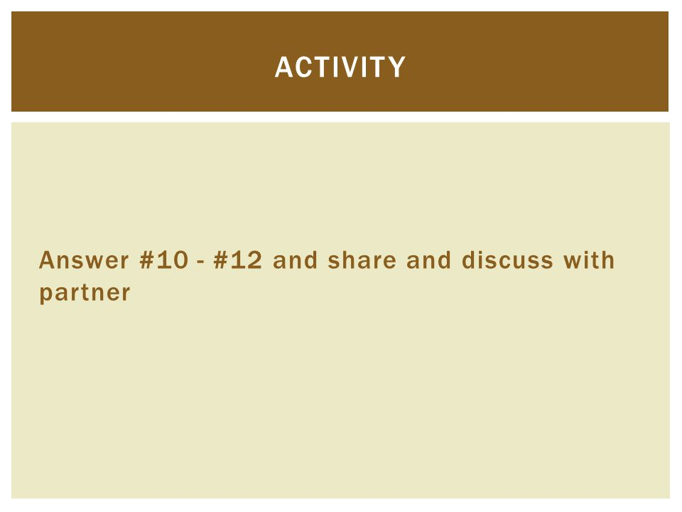 Answer #10 - #12 and share and discuss with partner ACTIVITY