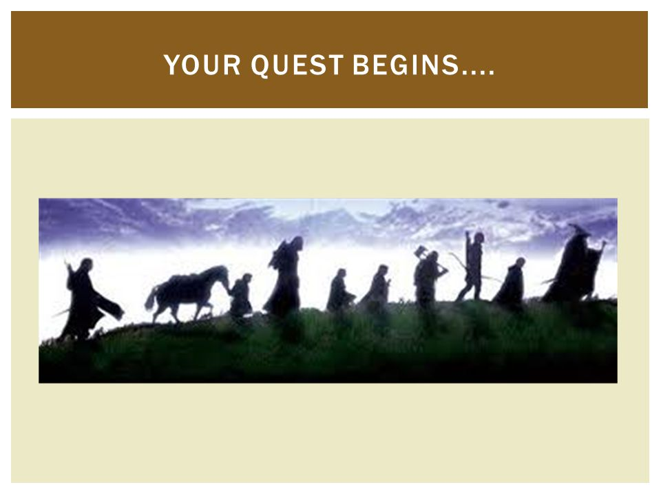 YOUR QUEST BEGINS....