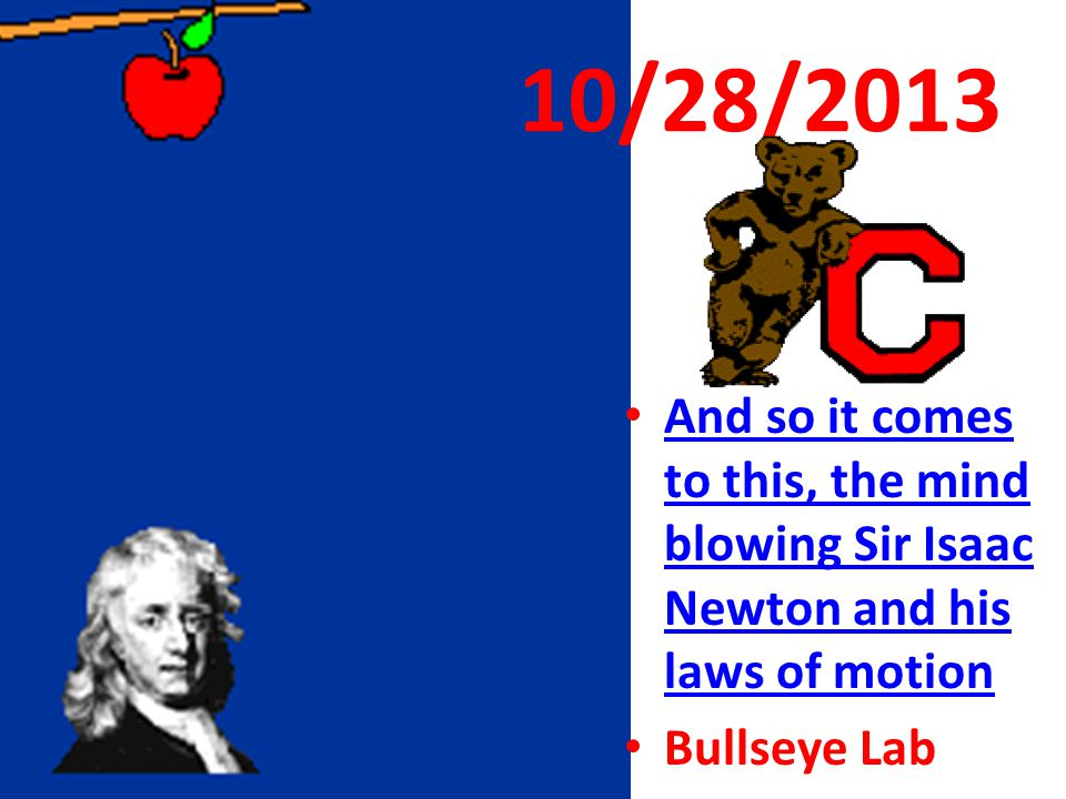 10/28/2013 And so it comes to this, the mind blowing Sir Isaac Newton and his laws of motion And so it comes to this, the mind blowing Sir Isaac Newto
