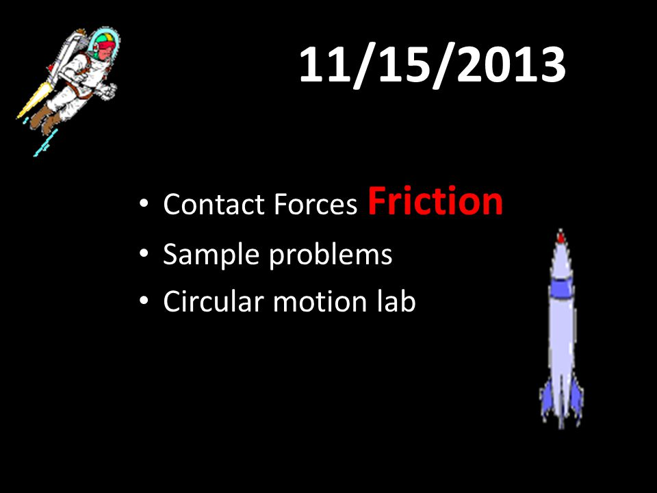 11/15/2013 Contact Forces Friction Sample problems Circular motion lab