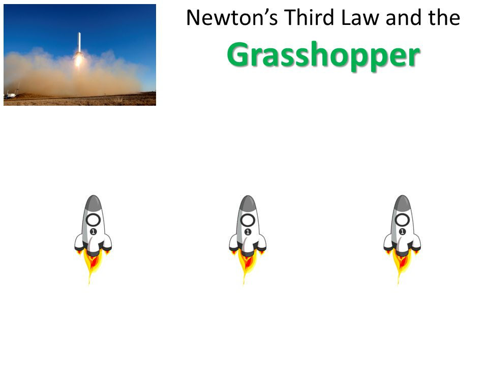 Grasshopper Newton's Third Law and the Grasshopper