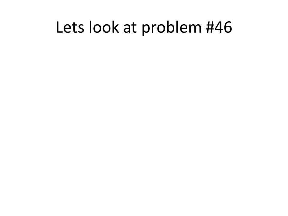 Lets look at problem #46
