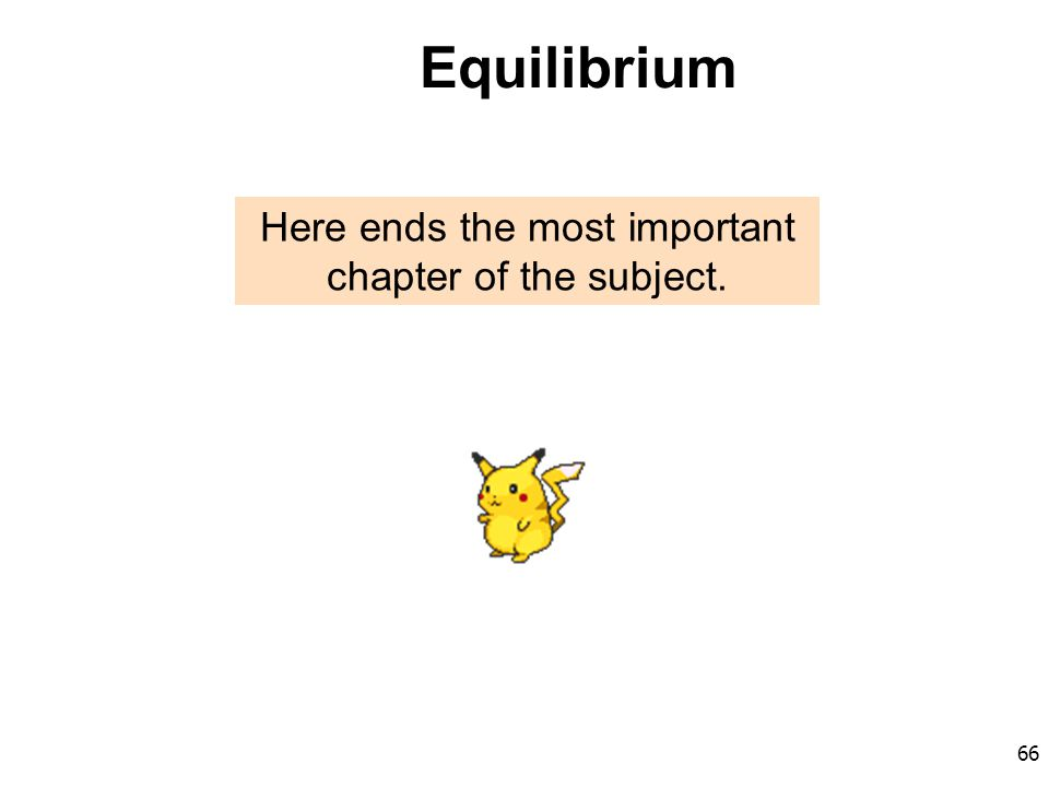 66 Equilibrium Here ends the most important chapter of the subject.