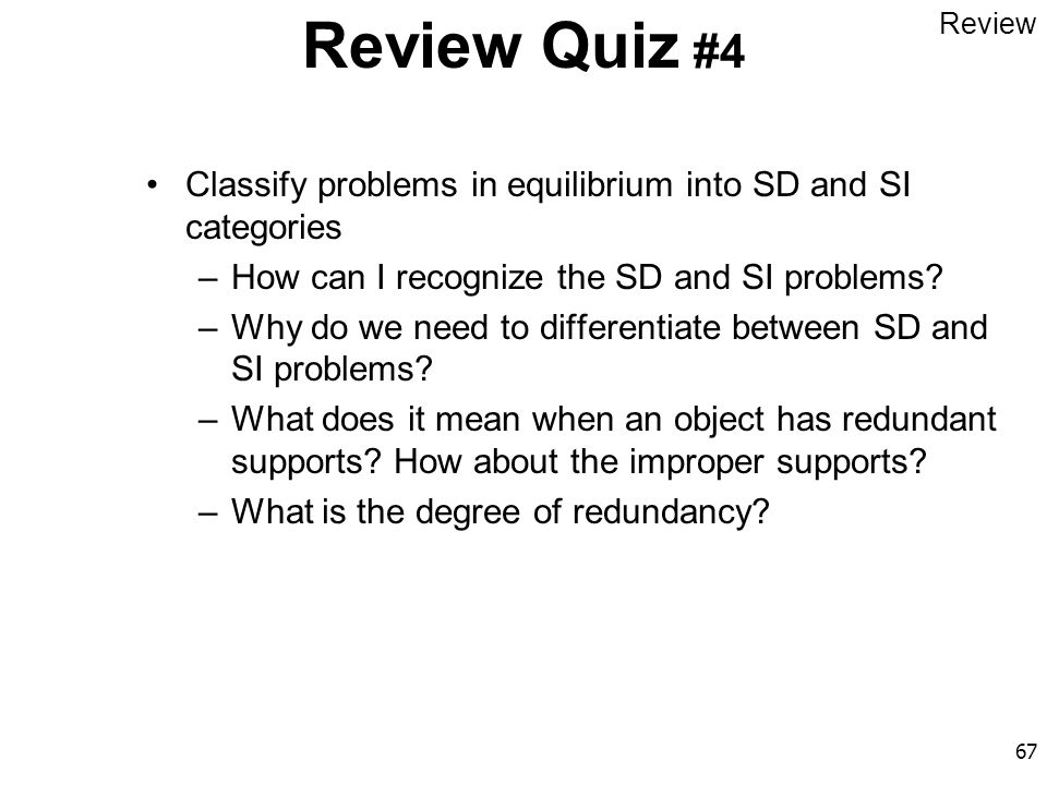 67 Review Quiz #4 Classify problems in equilibrium into SD and SI categories –How can I recognize the SD and SI problems? –Why do we need to different