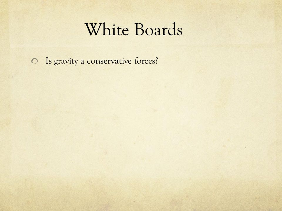 White Boards Is gravity a conservative forces