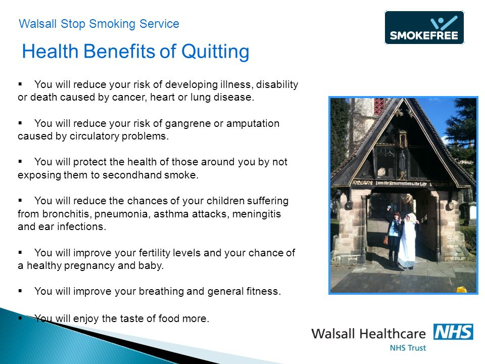 Health Benefits of Quitting  You will reduce your risk of developing illness, disability or death caused by cancer, heart or lung disease.  You will