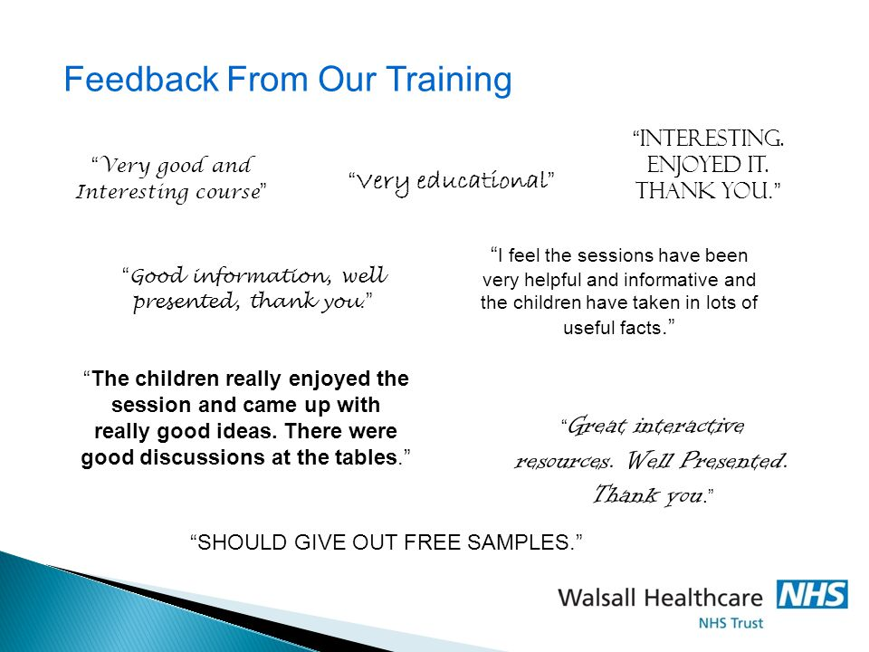 "Feedback From Our Training "" Very good and Interesting course "" "" Interesting. Enjoyed it. Thank you."" "" Good information, well presented, thank you."""