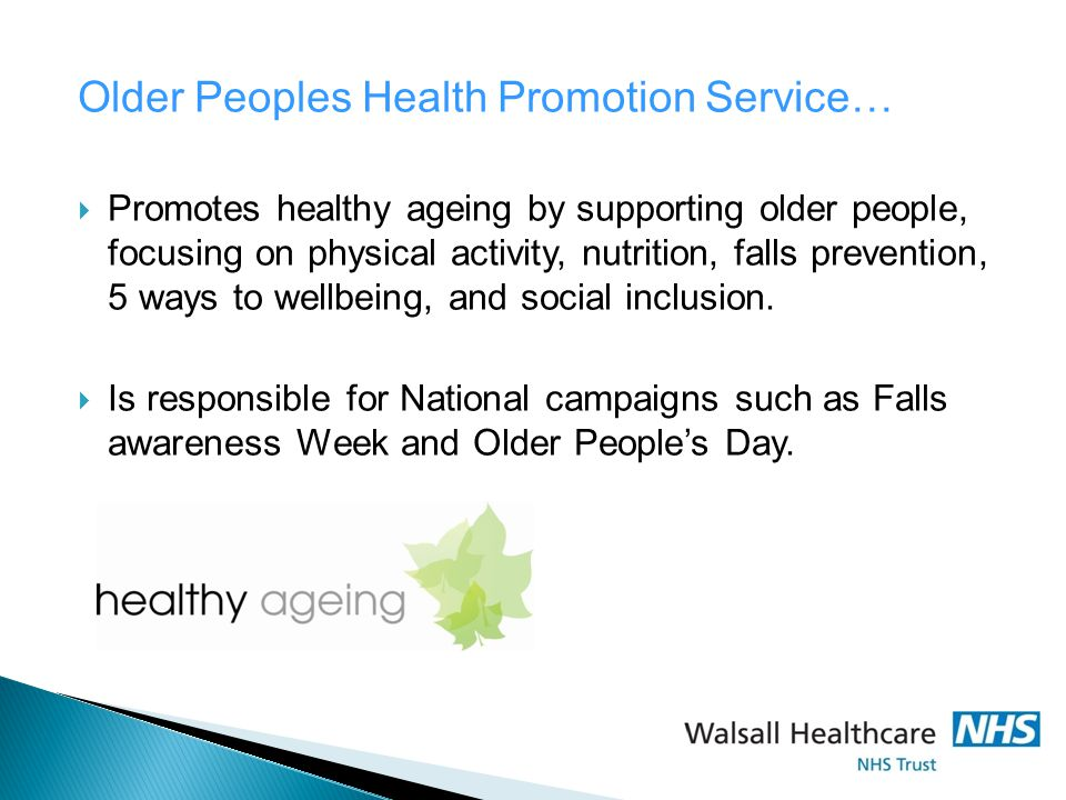 Older Peoples Health Promotion Service…  Promotes healthy ageing by supporting older people, focusing on physical activity, nutrition, falls prevention, 5 ways to wellbeing, and social inclusion.