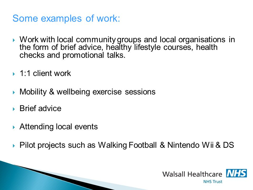 Some examples of work:  Work with local community groups and local organisations in the form of brief advice, healthy lifestyle courses, health check