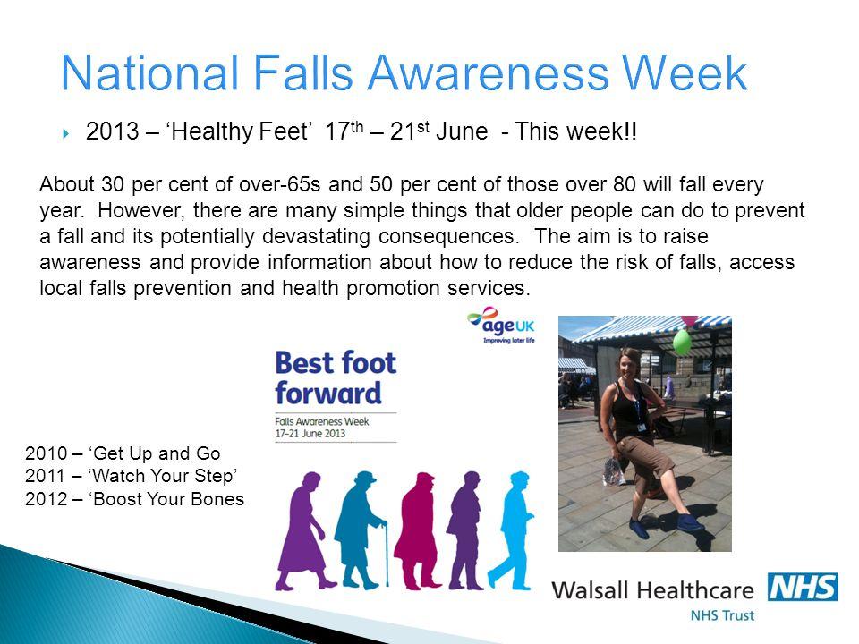 National Falls Awareness Week  2013 – 'Healthy Feet' 17 th – 21 st June - This week!.