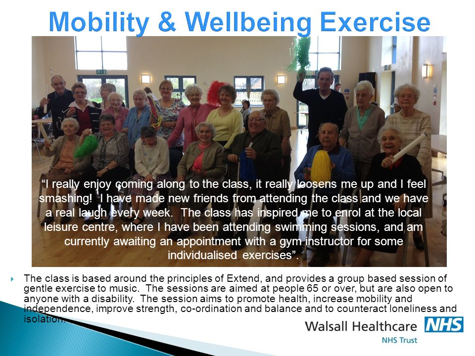 Mobility & Wellbeing Exercise  The class is based around the principles of Extend, and provides a group based session of gentle exercise to music. Th