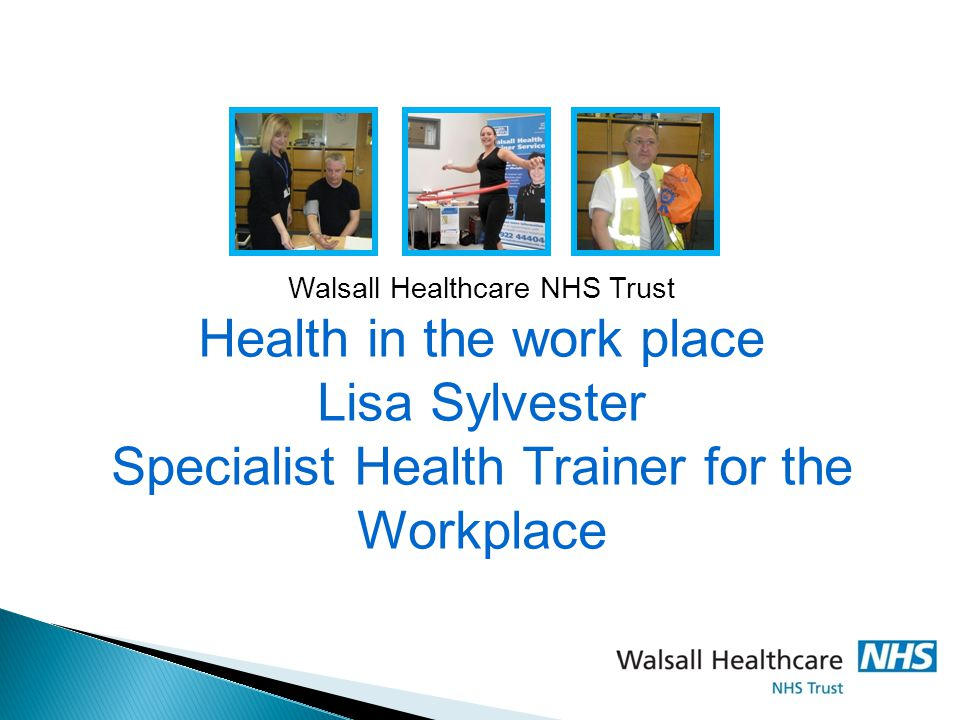 Walsall Healthcare NHS Trust Health in the work place Lisa Sylvester Specialist Health Trainer for the Workplace
