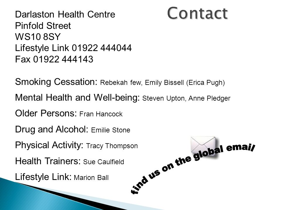 Contact Darlaston Health Centre Pinfold Street WS10 8SY Lifestyle Link 01922 444044 Fax 01922 444143 Smoking Cessation: Rebekah few, Emily Bissell (Er