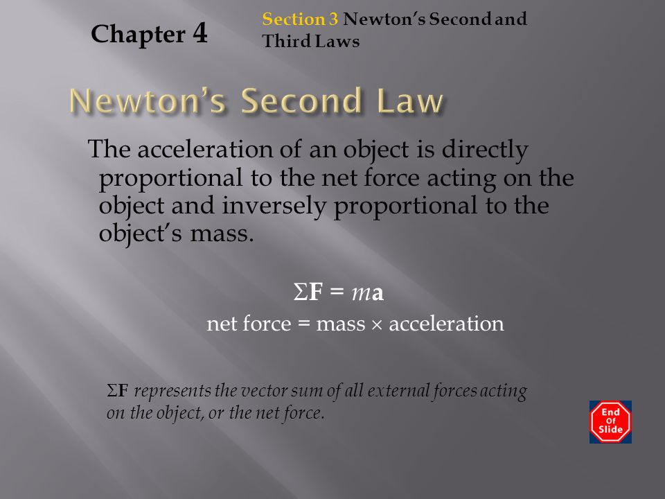 Chapter 4 The acceleration of an object is directly proportional to the net force acting on the object and inversely proportional to the object's mass