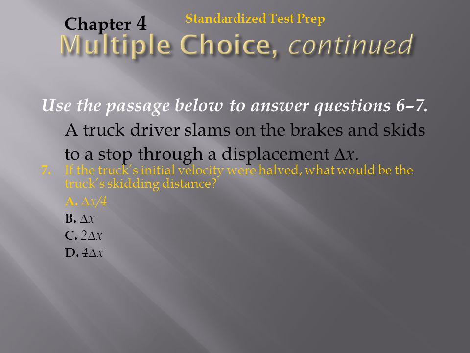 Use the passage below to answer questions 6–7. A truck driver slams on the brakes and skids to a stop through a displacement  x. Standardized Test Pr