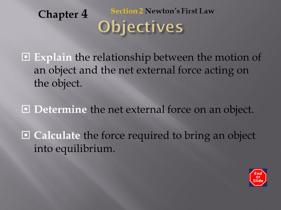Section 2 Newton's First Law Chapter 4  Explain the relationship between the motion of an object and the net external force acting on the object.  D