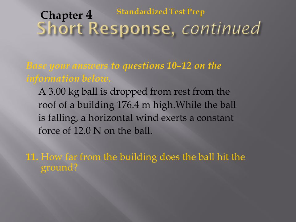 Standardized Test Prep Chapter 4 Base your answers to questions 10–12 on the information below. A 3.00 kg ball is dropped from rest from the roof of a