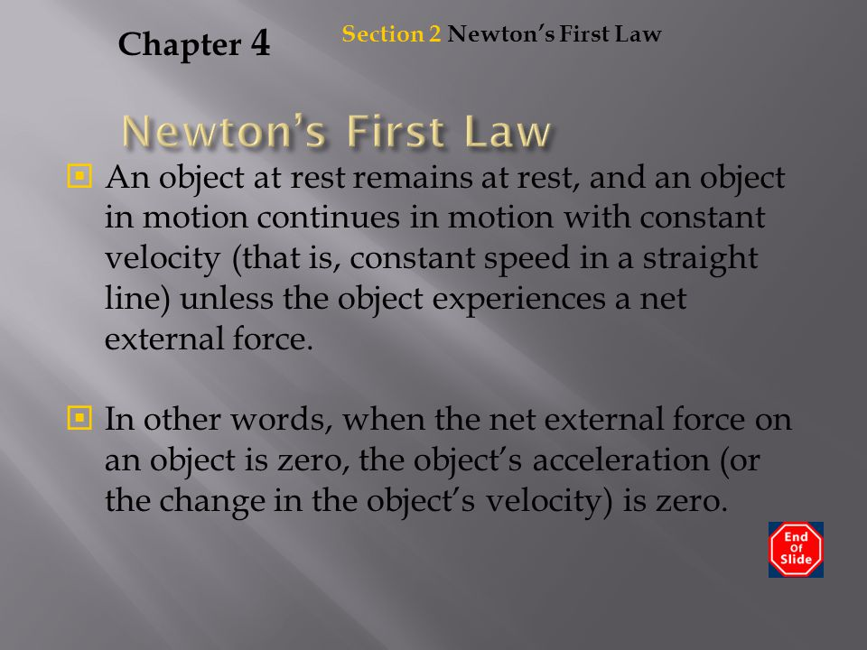 Chapter 4  An object at rest remains at rest, and an object in motion continues in motion with constant velocity (that is, constant speed in a straig