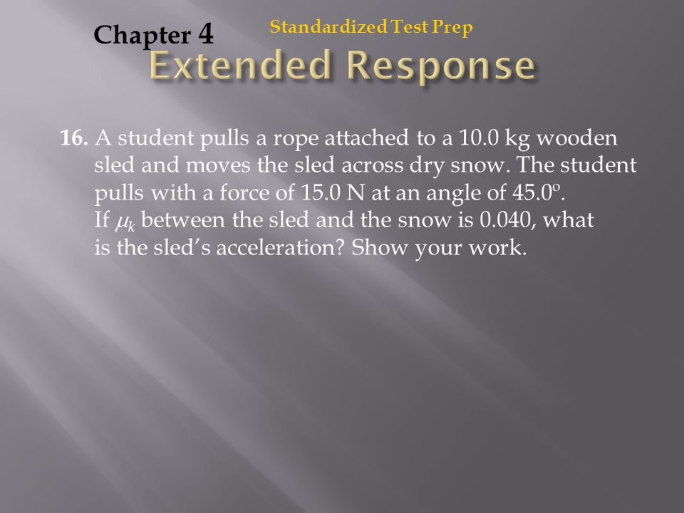 16. A student pulls a rope attached to a 10.0 kg wooden sled and moves the sled across dry snow. The student pulls with a force of 15.0 N at an angle