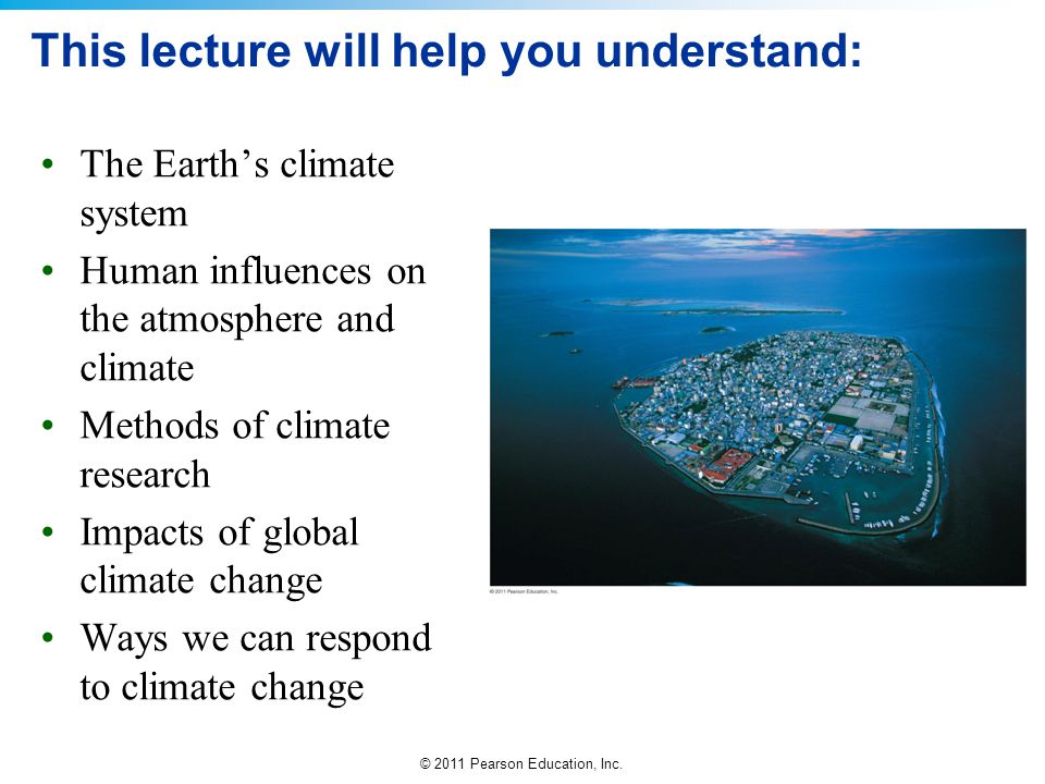 © 2011 Pearson Education, Inc.QUESTION: Review Which statement is true regarding climate change.
