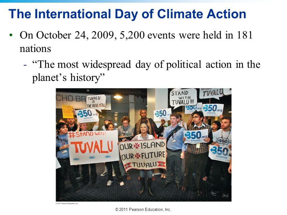 """© 2011 Pearson Education, Inc. The International Day of Climate Action On October 24, 2009, 5,200 events were held in 181 nations -""""The most widesprea"""