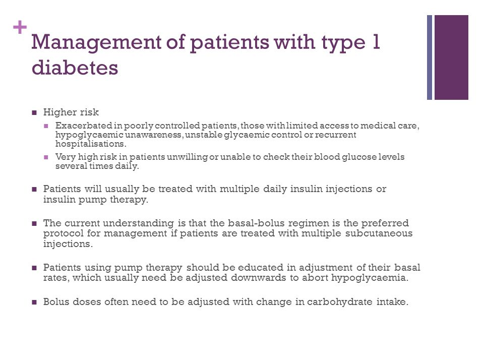 + Management of patients with type 1 diabetes Higher risk Exacerbated in poorly controlled patients, those with limited access to medical care, hypogl