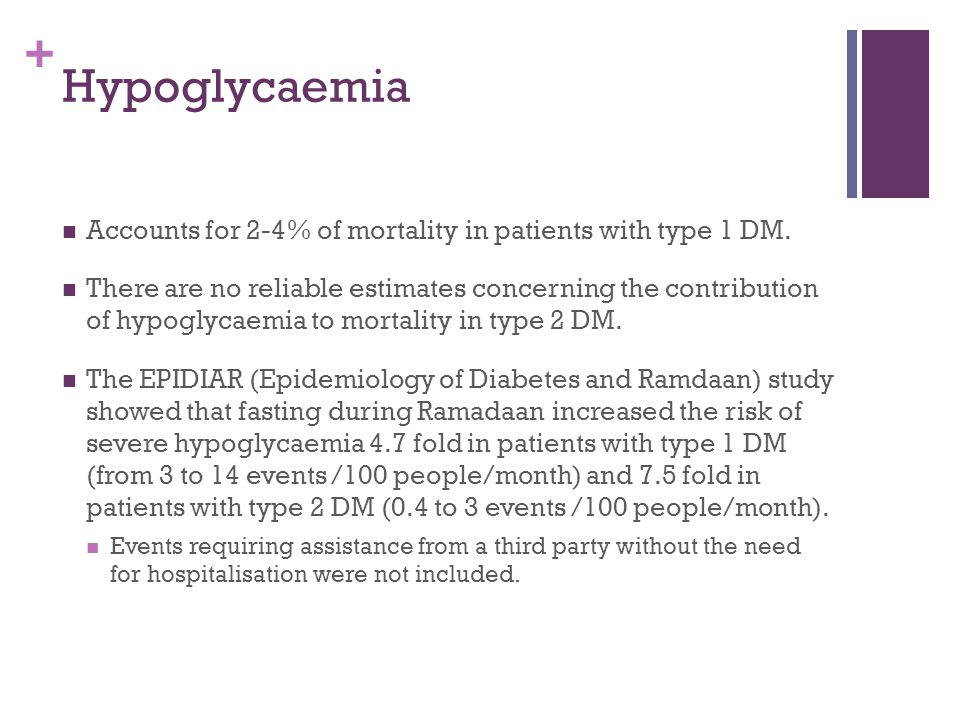 + Hypoglycaemia Accounts for 2-4% of mortality in patients with type 1 DM. There are no reliable estimates concerning the contribution of hypoglycaemi