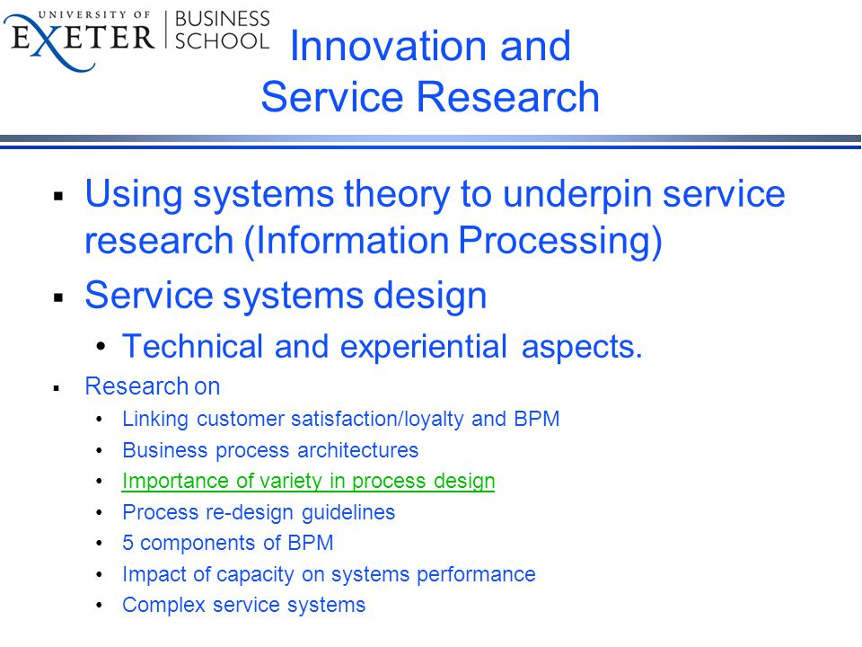 Innovation and Service Research  Using systems theory to underpin service research (Information Processing)  Service systems design Technical and experiential aspects.