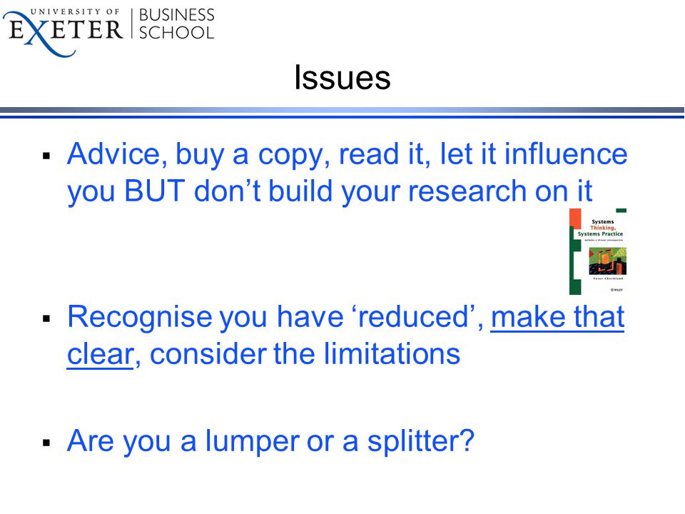 Issues  Advice, buy a copy, read it, let it influence you BUT don't build your research on it  Recognise you have 'reduced', make that clear, consider the limitations  Are you a lumper or a splitter?