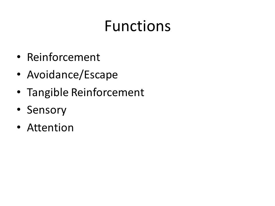 Functions Reinforcement Avoidance/Escape Tangible Reinforcement Sensory Attention