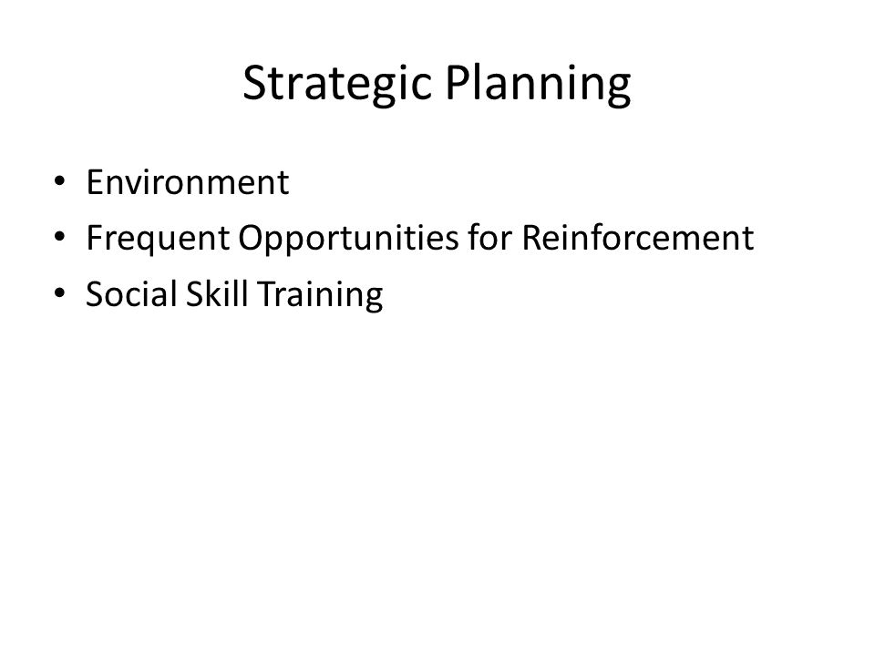 Strategic Planning Environment Frequent Opportunities for Reinforcement Social Skill Training